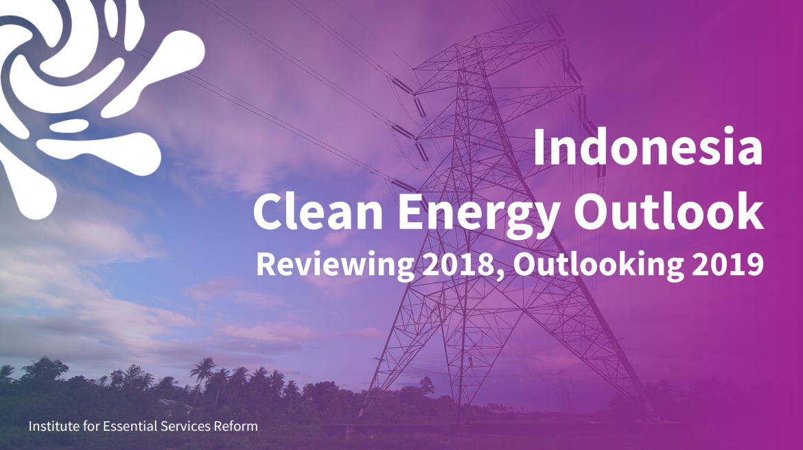 Indonesia Clean Energy Outlook: Reviewing 2018, Outlooking 2019 - IESR